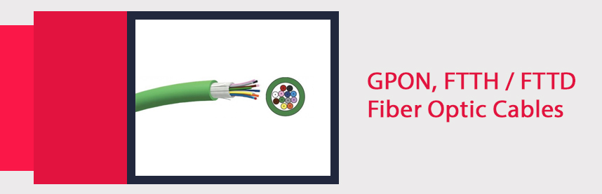 GPON, FTTH / FTTD Fiber Optic Cables