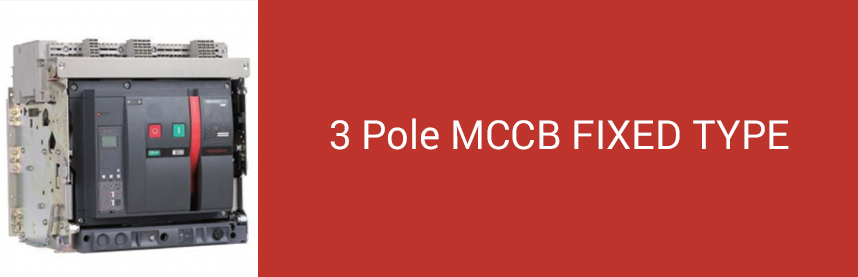 3 Pole MCCB FIXED TYPE