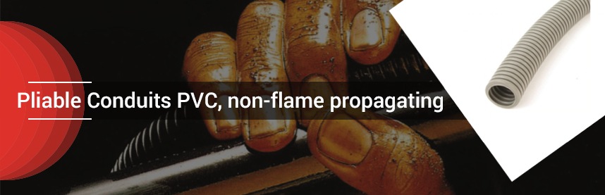 Pliable Conduits PVC, non-flame propagating